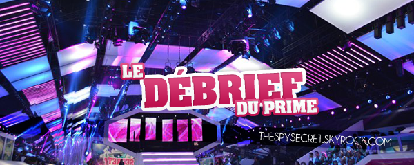 Secret Story 6 : Le dbrief du prime. www.TheSpySecret.skyrock.com 